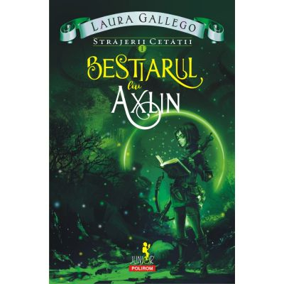 Strajerii cetatii. Volumul I. Bestiarul lui Axlin - Laura Gallego