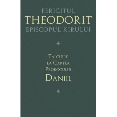 Talcuire la Cartea Prorocului Daniil - Fericitul Teodorit al Cirului