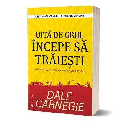 Uita de griji, incepe sa traiesti - Dale Carnegie