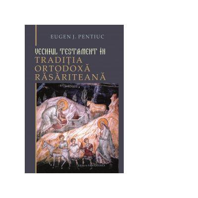 Vechiul Testament in traditia ortodoxa rasariteana - Eugen J. Pentiuc