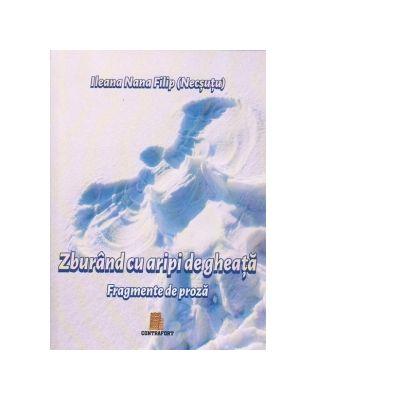 Zburand cu aripi de gheata - fragmente de proza - Ileana Nana Filip