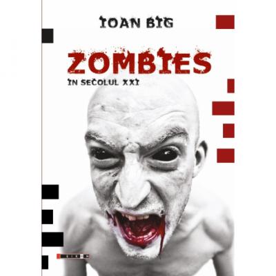 Zombies in secolul XXI - Ioan Big