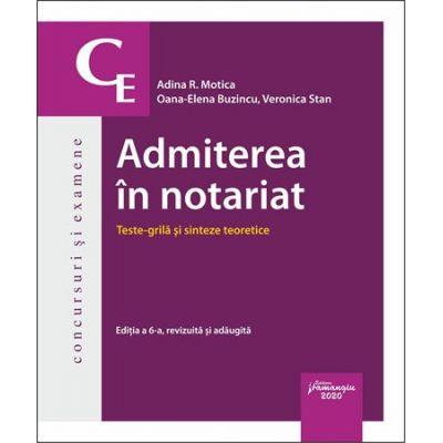 Admiterea in notariat. Teste grila si sinteze teoretice. Editia a 6-a - Adina R. Motica, Oana-Elena Buzincu, Veronica Stan