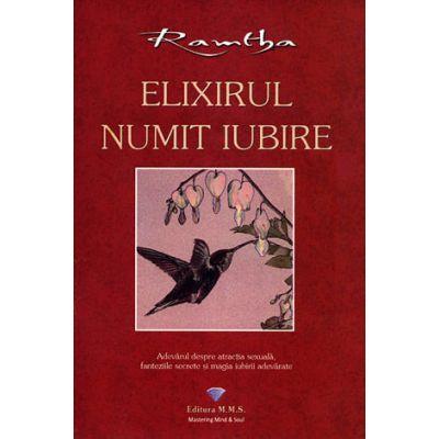Elixirul numit iubire. Adevarul despre atractia sexuala, fanteziile secrete si magia iubirii adevarate - Ramtha