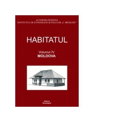 Habitatul, volumul al IV-lea - Moldova - Alina Ciobanel, Paul Drogeanu