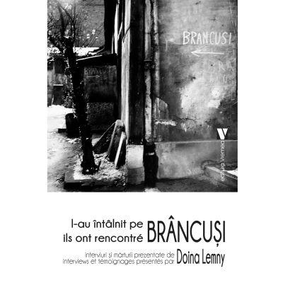L-au intalnit pe Brancusi - Doina Lemny
