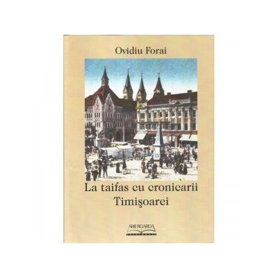 La taifas cu cronicarii Timisoarei - Ovidiu Forai