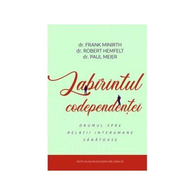 Labirintul codependentei - Frank Minirth, Robert Hemfelt, Paul Meier