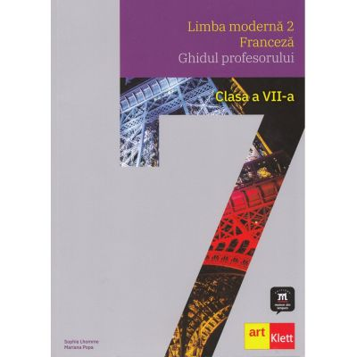 Limba franceza - L2 Clasa a VII-a. Ghidul profesorului - Sophie Lhomme, Mariana Popa