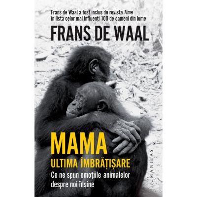 Mama. Ultima imbratisare - Frans de Waal