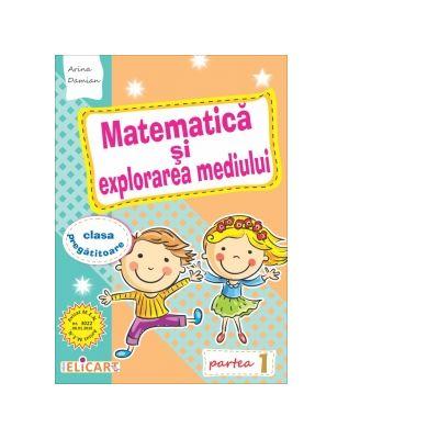 Matematica si explorarea mediului pentru clasa pregatitoare. Partea I. Caiet de lucru - Arina Damian