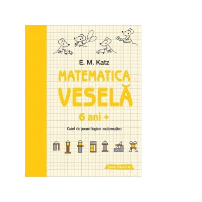 Matematica vesela. Caiet de jocuri logico-matematice (6 ani +) - E. M. Katz
