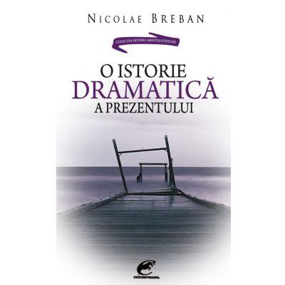 O istorie dramatica a prezentului - Nicolae Breban