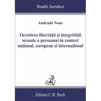 Ocrotirea libertatii si integritatii sexuale a persoanei in context national, european si international - Andrada Nour