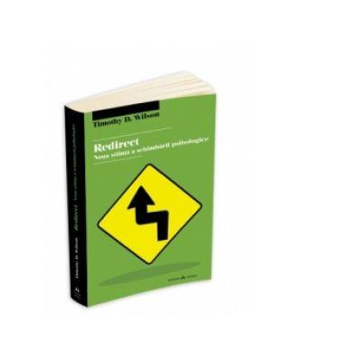 Redirect. Noua stiinta a schimbarii psihologice - Timothy D. Wilson
