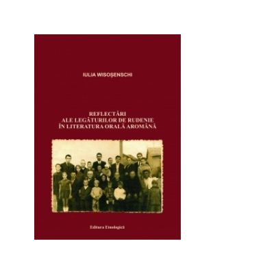 Reflectari ale legaturilor de rudenie in literatura orala aromana - Iulia Wisosenschi