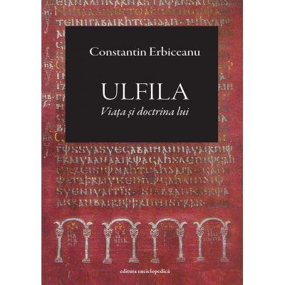 Ulfila. Viata si doctrina lui - Constantin Erbiceanu