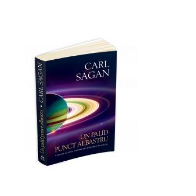 Un palid punct albastru. Viziune asupra viitorului omenirii in spatiu - Carl Sagan