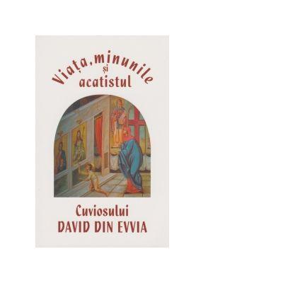 Viata, minunile si acatistul Cuviosului David din Evvia