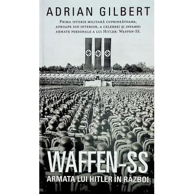 WAFFEN-SS Armata lui Hitler in razboi - Adrian Gilbert