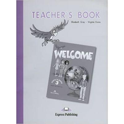 Welcome 3, Teacher's Book, Manualul profesorului Curs limba engleza - Elizabeth Gray