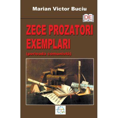 Zece prozatori exemplari. Perioada comunista - Marian Victor Buciu