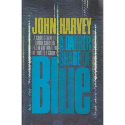 A darker shade of Blue - John Harvey
