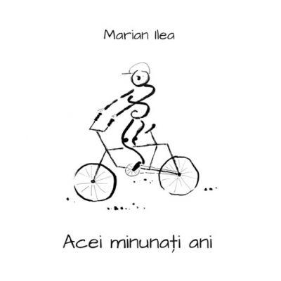 Acei Minunati Ani - Marian Ilea