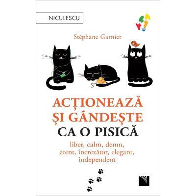 Actioneaza si gandeste ca o pisica. Liber, calm, demn, atent, increzator, elegant, independent - Stephane Garnier