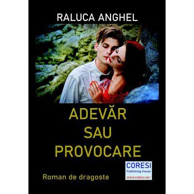 Adevar sau Provocare - Raluca Anghel