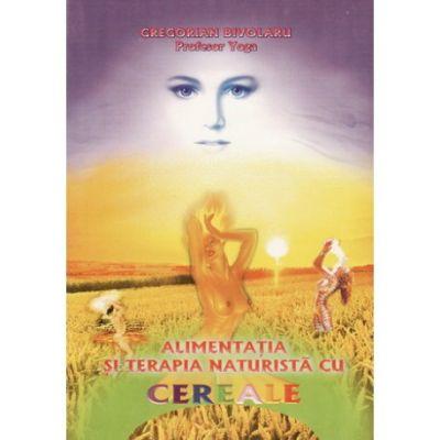 Alimentatia si terapia naturista cu cereale - Gregorian Bivolaru
