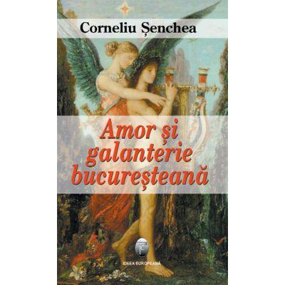 Amor si galanterie bucuresteana – Corneliu Senchea