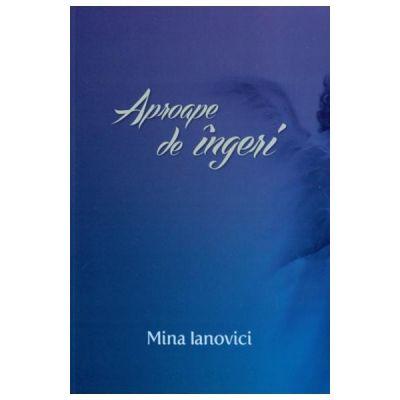 Aproape de ingeri - Mina Ianovici