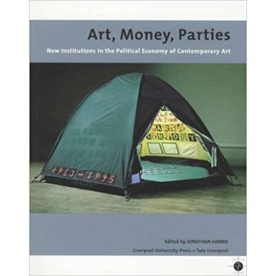 Art, Money, Parties. New Institutions in the Political Economy of Contemporary Art - Jonathan Harris