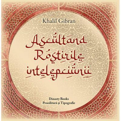 Ascultand rostirile intelepciunii - Khalil Gibran