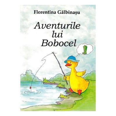 Aventurile lui Bobocel - Florentina Galbinasu