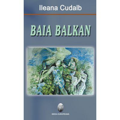 Baia Balkan - Ileana Cudalb