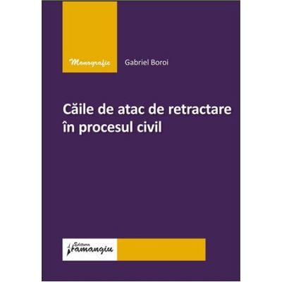 Caile de atac de retractare in procesul civil - Gabriel Boroi