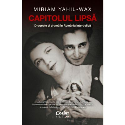 Capitolul lipsa. Dragoste si drama in Romania interbelica - Miriam Yahl-Wax