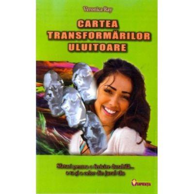 Cartea transformarilor uluitoare - Veronica Ray