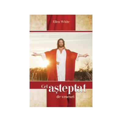 Cel asteptat de veacuri. Viata lui Isus, editia color - Ellen G. White