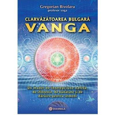 Clarvazatoarea Vanga - Gregorian Bivolaru