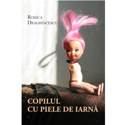 Copilul cu piele de iarna - Rodica Draghincescu
