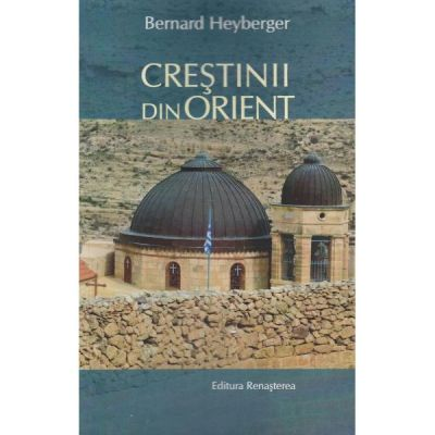 Crestinii din Orient - Bernard Heyberger
