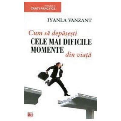 Cum sa depasesti cele mai dificile momente din viata - Iyanla Vanzant