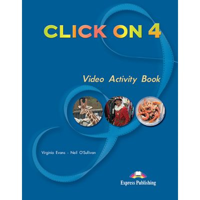 Curs limba engleza Click On 4 Caiet de activitati video - Virginia Evans, Neil O'Sullivan