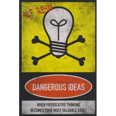 Dangerous Ideas. When Provocative Thinking Becomes Your Most Valuable Asset - Alf Rehn