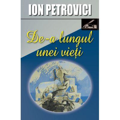 De-a lungul unei vieti - Ion Petrovici