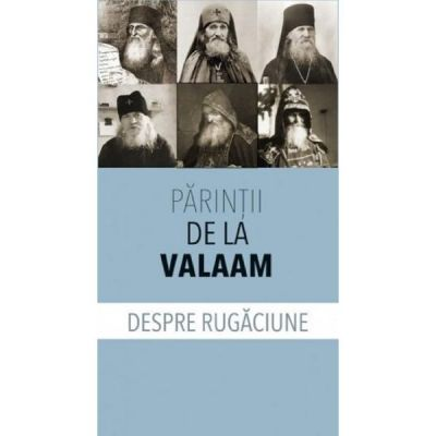 Despre rugaciune - Parintii de la Valaam