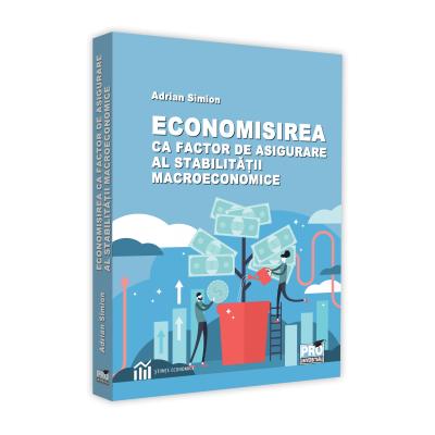 Economisirea ca factor de asigurare al stabilitatii macroeconomice - Adrian Simion